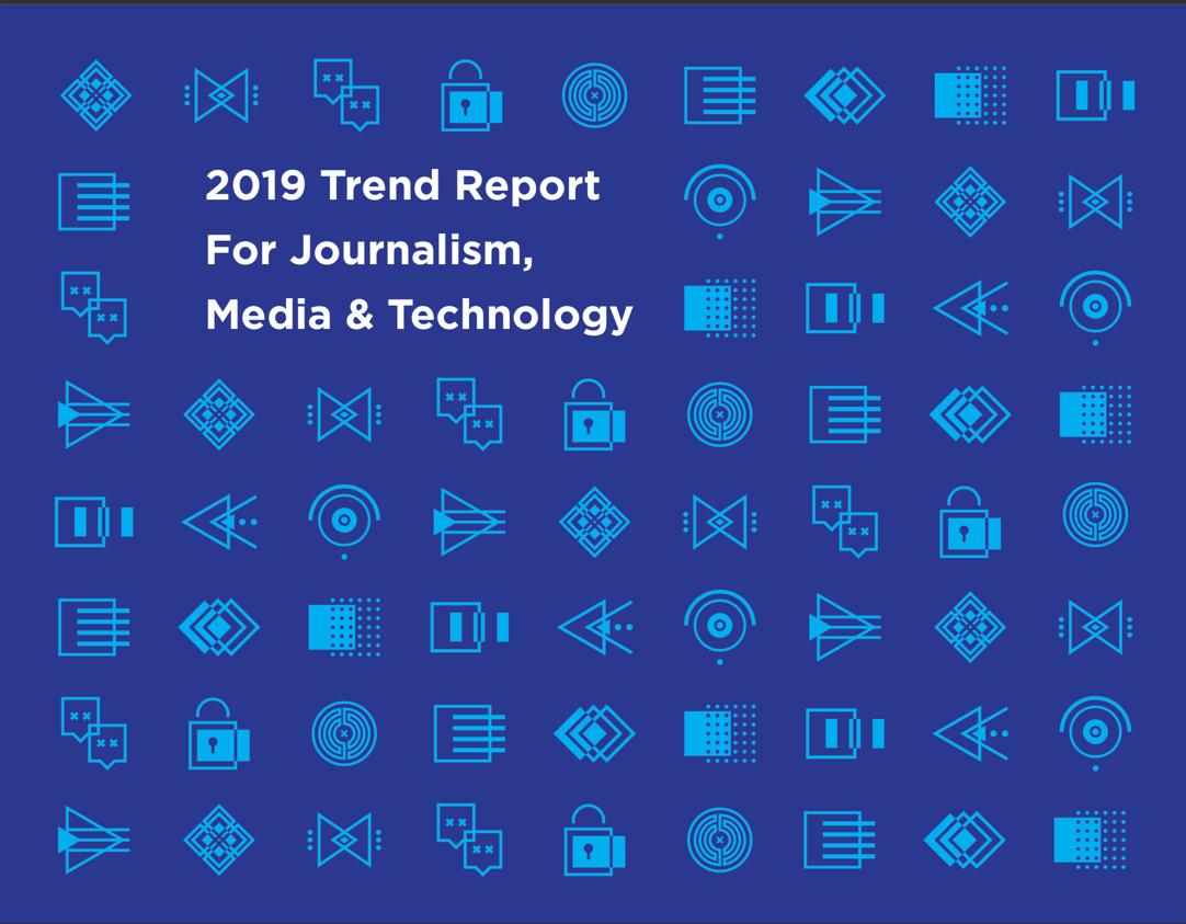 2019 Trend Report Für Journalismus Medien Und Technologie